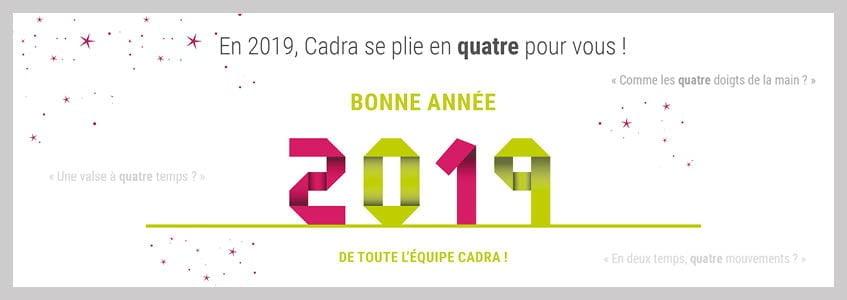 CADRA se plie en quatre pour 2019… et vous souhaite une très belle année !